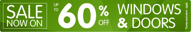 Sale now on. Up to 60% off windows and doors. Some exclusions apply.