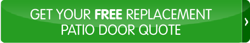 GET YOUR FREE REPLACEMENT PATIO DOORS QUOTE