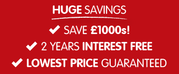 Huge savings. Save £1000s!. Lowest price guaranteed. 2 yrs interest free.